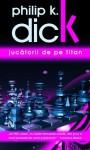 Jucatorii de pe Titan - Philip K. Dick, Stefan Ghidoveanu, Cristina Ghidoveanu