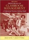 Principles of Classroom Management: A Professional Decision-Making Model - James Levin, James F. Nolan, James W. Kerr, Anne E. Elliott
