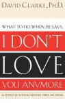 What To Do When He Says, I Don't Love You Anymore - David Clarke