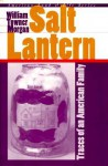 Salt Lantern: Traces of an American Family - William Towner Morgan, Wayne Franklin