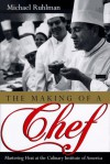 The Making of a Chef: Mastering Heat at the Culinary Institute of America - Michael Ruhlman
