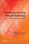 Enhancing Learning Through Technology: Research on Emerging Technologies and Pedagogies - Reggie Kwan, Robert Fox, Philip Tsang, F.T. Chan