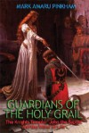 Guardians of the Holy Grail: The Knights Templar, John the Baptist, and the Water of Life - Mark Amaru Pinkham