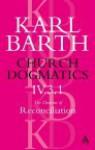 Church Dogmatics 4.3.1 - Karl Barth, Thomas F. Torrance, Geoffrey William Bromiley