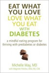 Eat What You Love, Love What You Eat with Diabetes: A Mindful Eating Program for Thriving with Prediabetes or Diabetes - Michelle May, Megrette Fletcher