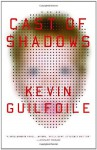 Cast of Shadows - Kevin Guilfoile