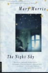 The Night Sky: A Novel - Mary Morris