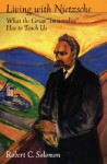 "Living with Nietzsche: What the Great ""Immoralist"" Has to Teach Us - Robert C. Solomon"
