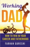 Working Dad - How to Win in Your Career and Fatherhood - Farhan Qureshi, Vicki Watson