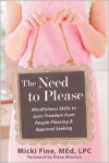 The Need to Please: Mindfulness Skills to Gain Freedom from People Pleasing and Approval Seeking - Micki Fine