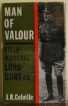 Man Of Valour: The Life Of Field Marshal The Viscount Gort, Vc, Gcb, Dso, Mvo, Mc - John Colville