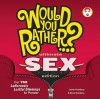 Would You Rather...? Ultimate SEX Edition: Over 700 Ludicrously Lustful Dilemmas to Ponder - Justin Heimberg, David Gomberg