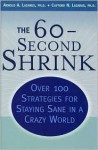 The 60-Second Shrink: Over 100 Strategies for Staying Sane in a Crazy World - Arnold A. Lazarus, Clifford N. Lazarus