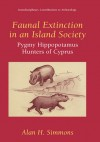Faunal Extinction in an Island Society: Pygmy Hippopotamus Hunters of Cyprus - Alan H. Simmons