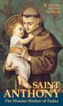 St. Anthony Wonder Worker: The Wonder Worker of Padua - Charles Warren Stoddard