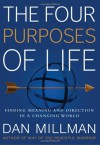 The Four Purposes of Life: Finding Meaning and Direction in a Changing World - Dan Millman