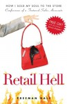 Retail Hell: How I Sold My Soul to the Store: Confessions of a Tortured Sales Associate - Freeman Hall