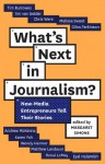What's Next in Journalism?: new-media entrepreneurs tell their stories - Margaret Simons
