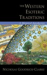 The Western Esoteric Traditions: A Historical Introduction - Nicholas Goodrick-Clarke