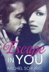 Escape In You - Rachel Schurig