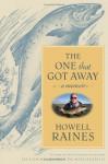 The One that Got Away: A Memoir (Lisa Drew Books) - Howell Raines