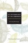 An Epistemology of the Concrete: Twentieth-Century Histories of Life - Hans-Jörg Rheinberger, Michael M.J. Fischer, Joseph Dumit, Timothy Lenoir