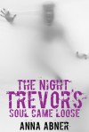 The Night Trevor's Soul Came Loose - Anna Abner