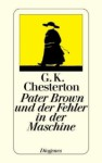 Pater Brown Und Der Fehler In Der Maschine: Die Besten Geschichten Aus Die Weisheit Des Pater Brown Und Die Ungläubigkeit Des Pater Brown - G.K. Chesterton