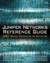 Juniper Networks Reference Guide: Junos Routing, Configuration, and Architecture: Junos Routing, Configuration, and Architecture - Tom Thomas