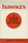 Hawkes: A Guide to His Fictions - Frederick Busch
