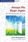 Always We Begin Again: The Benedictine Way of Living,15th Anniversary Edition, Revised - John McQuiston II