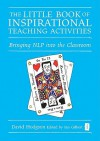 The Little Book of Inspirational Teaching Activities: Bringing NLP Into the Classroom - David Hodgson, Ian Gilbert