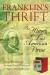 Franklin's Thrift: The Lost History of an American Virtue - David Blankenhorn, Barbara Dafoe Whitehead, Sorcha Brophy-Warren