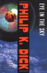 Eye in the Sky: A Novel - Philip K. Dick
