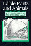 Edible Plants And Animals: Unusual Foods From Aardvark To Zamia - A.D. Livingston