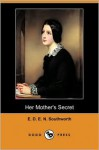 Her Mother's Secret (Dodo Press) - E.D.E.N. Southworth