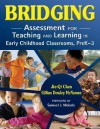 Bridging: Assessment for Teaching and Learning in Early Childhood Classrooms, PreK-3 - Jie-Qi Chen, Gillian Dowley McNamee