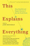 This Explains Everything: 150 Deep, Beautiful, and Elegant Theories of How the World Works - John Brockman