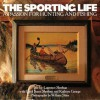 The Sporting Life: A Passion for Hunting and Fishing - Larry Sheehan
