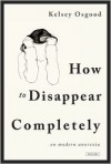 How to Disappear Completely: On Modern Anorexia - Kelsey Osgood