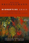 Disruptive Grace: Reflections on God, Scripture, and the Church - Walter Brueggemann, Carolyn Sharp