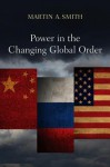 Power in the Changing Global Order: The US, Russia and China - Martin A. Smith