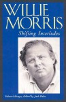 Shifting Interludes: Selected Essays - Willie Morris