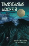 Transylvanian Moonrise: A Secret Initiation in the Mysterious Land of the Gods - Radu Cinamar, Peter Moon