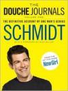 The Douche Journals: Volume 1, 2005-2010: The Definitive Account of One Man's Genius - Schmidt