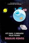 Até mais, e obrigado pelos peixes! (The Hitchhiker's Guide to the Galaxy, #4) - Douglas Adams, Marcia Heloisa Amarante Gonçalves