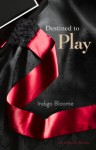 Destined to Play (Avalon Trilogy #1) - Indigo Bloome