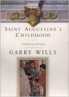 Saint Augustine's Childhood, Vol. 1 - Augustine of Hippo, Garry Wills