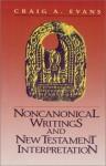 Noncanonical Writings and New Testament Interpretation - Craig A. Evans