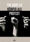 Body as Protest - Klaus Albrecht Schroder, Walter Moser, Christina Natlacen